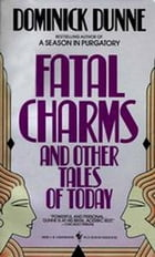 Fatal Charms: And Other Tales of Today by Dominick Dunne