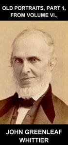 Old Portraits, Part 1, From Volume VI., [con Glosario en Español] by John Greenleaf Whittier