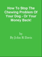 How To Stop The Chewing Problem Of Your Dog - Or Your Money Back! by Editorial Team Of MPowerUniversity.com