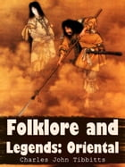 Folklore And Legends Oriental by Charles John Tibbitts