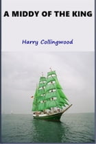 A Middy of the King by Harry Collingwood
