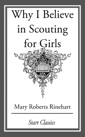 Why I Believe in Scouting for Girls by Mary Roberts Rinehart