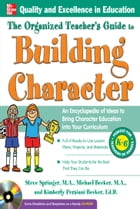 The Organized Teacher's Guide to Building Character, by Steve Springer