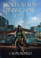 Broken Realms: Finding Home Tale 1 by Calvin Mofield