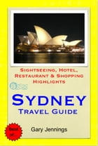 Sydney, Australia (NSW) Travel Guide - Sightseeing, Hotel, Restaurant & Shopping Highlights (Illustrated) by Gary Jennings