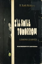 I'll Smile Tomorrow: Lessons Learned by H. Keith McAdams