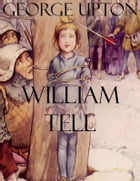 William Tell by George Upton
