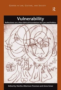 Vulnerability: Reflections on a New Ethical Foundation for Law and Politics