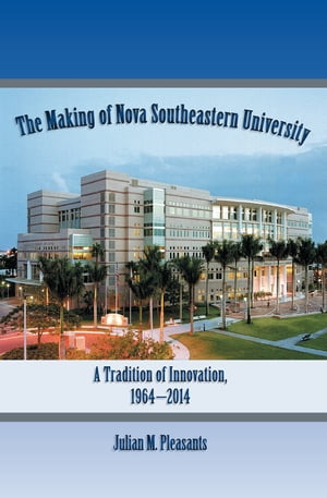 The Making of Nova Southeastern University A Tradition of Innovation,  1964-2014