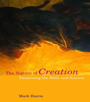 The Nature of Creation Examining the Bible and Science