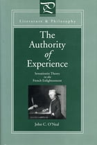 The Authority of Experience: Sensationist Theory in the French Enlightenment by John  C. O'Neal