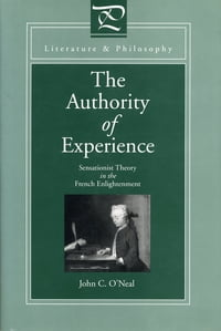 The Authority of Experience: Sensationist Theory in the French Enlightenment