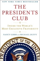 The Presidents Club: Inside the World's Most Exclusive Fraternity by Nancy Gibbs