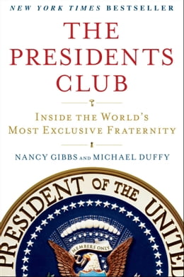 Book The Presidents Club: Inside the World's Most Exclusive Fraternity by Nancy Gibbs