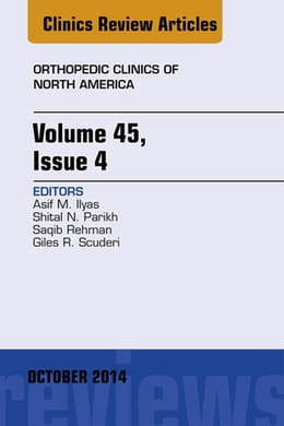 Book Volume 45, Issue 4, An Issue of Orthopedic Clinics, E-Book by Asif M. Ilyas, MD