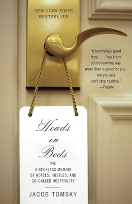 Book Heads in Beds: A Reckless Memoir of Hotels, Hustles, and So-Called Hospitality by Jacob Tomsky