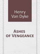 Ashes of Vengeance by Henry Van Dyke