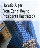 From Canal Boy to President (Illustrated) by Horatio Alger, Jr