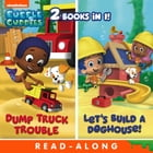 Dump Truck Trouble/Let's Build a Doghouse Bindup Nickelodeon Read-Along (Bubble Guppies) by Nickelodeon Publishing