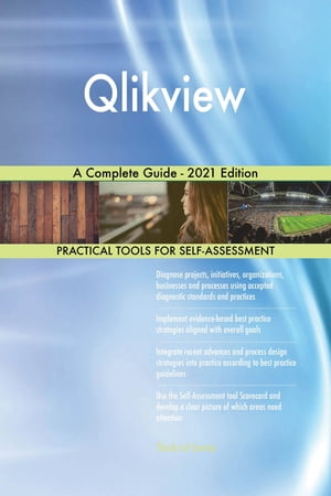 Qlikview A Complete Guide - 2021 Edition by Gerardus Blokdyk