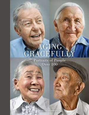 Aging Gracefully Portraits of People Over 100