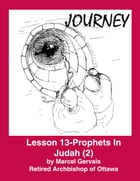 Journey - Lesson 13 - Prophets in Judah (2) by Marcel Gervais