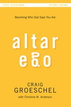 Altar Ego Study Guide: Becoming Who God Says You Are by Craig Groeschel