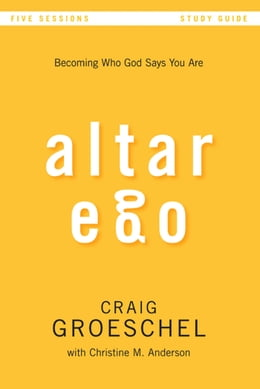 Book Altar Ego Study Guide: Becoming Who God Says You Are by Craig Groeschel