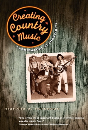 Creating Country Music Fabricating Authenticity