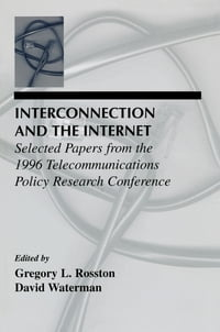 Interconnection and the Internet: Selected Papers From the 1996 Telecommunications Policy Research…