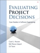Evaluating Project Decisions: Case Studies in Software Engineering by Carol L. Hoover