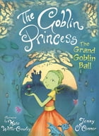 The Goblin Princess: The Grand Goblin Ball by Jenny O'Connor