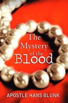 The Mystery of the Blood by Apostle Hans Blunk