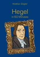 Hegel in 60 Minutes: Great Thinkers in 60 Minutes by Walther Ziegler