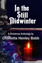In the Still Midwinter by Charlotte Henley Babb