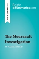 The Meursault Investigation by Kamel Daoud (Book Analysis): Detailed Summary, Analysis and Reading Guide by Bright Summaries