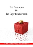 The Decameron Or Ten Days' Entertainment [Christmas Summary Classics] by Giovanni Boccaccio