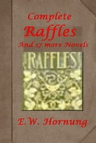 Complete Raffles Adventure Anthologies of E. W. Hornung by E. W. Hornung