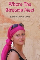 Where the Streams Meet by Harriet Curtis-Lowe