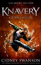 Knavery: Book Six in The Ripple Series by Cidney Swanson