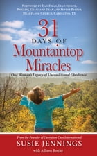 31 Days of Mountaintop Miracles: One Woman's Legacy of Unconditional Obedience by Susie Jennings