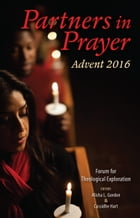 Partners in Prayer: Advent 2016 by Forum for Theological Exploration
