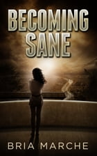 Becoming Sane by Bria Marche