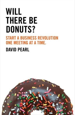 Book Will there be Donuts?: Start a business revolution one meeting at a time by David Pearl