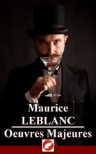 Maurice Leblanc - Oeuvres Majeures: Intégrale Arsène Lupin by Maurice Leblanc