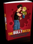 The Bully Buster: Provide Your Child The Needed Help Against Bullying by Sven Hyltén-Cavallius