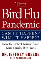 The Bird Flu Pandemic: Can It Happen? Will It Happen? How to Protect Yourself and Your Family If It…