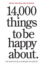 14,000 Things to Be Happy About.: Newly Revised and Updated by Barbara Ann Kipfer