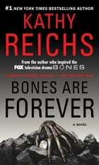 Bones Are Forever: A Novel by Kathy Reichs