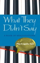 What They Didn't Say: A Book of Misquotations by Elizabeth Knowles
